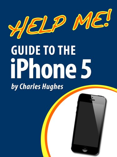 Help Me! Guide to the iPhone 5: Step-by-Step User Guide for Apple's Fifth Generation Smartphone (English Edition)